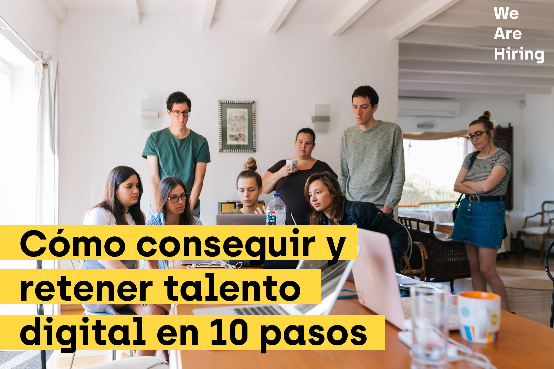 Cómo conseguir y retener talento digital en 10 pasos